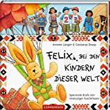 Constanza Droop, Annette Langen: Felix bei den Kindern dieser Welt. Spannende Briefe vom reiselustigen Kuschelhasen