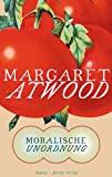 Margaret Atwood: Moralische Unordnung
