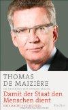 Thomas de Maiziere: Damit der Staat den Menschen dient. �ber Macht und Regieren