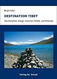 Birgit Zotz: Destination Tibet - Touristisches Image zwischen Politik und Klischee