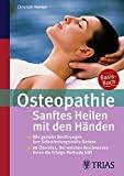 Christoph Newiger: Osteopathie - Sanftes Heilen mit den H�nden