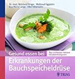 Waltraud Eggstein, Eva-Maria Lange, Elke Silberzahn, Dr. med. Reinhard Singer: Gesund essen bei Erkrankungen der Bauchspeicheldrüse