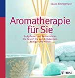 Eliane Zimmermann: Aromatherapie für Sie - Duftpflaster und Seelentröster: Die besten Öle zum Entspannen, Anregen und Heilen