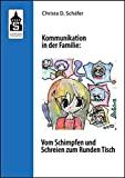 Christa D. Schäfer: Kommunikation in der Familie: Vom Schimpfen und Schreien zum Runden Tisch.