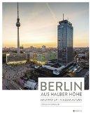 J�rgen Hohmuth: Berlin aus halber H�he