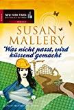Susan Mallery: Was nicht passt, wird küssend gemacht