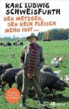 Karl Ludwig Schweisfurth: Der Metzger, der kein Fleisch mehr isst