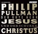Philip Pullman: Der gute Herr Jesus und der Schurke Christus