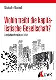 Michael von Wunsch: Wohin treibt die kapitalistische Gesellschaft?