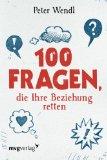 Peter Wendl: 100 Fragen, die ihre Beziehung retten