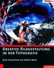 Detlev Motz: Kreative Bildgestaltung in der Fotografie