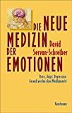 David Servan-Schreiber: Die neue Medizin der Emotionen