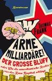 Thomas Frank: Arme Milliard�re. Der grosse Bluff oder Wie die amerikanische Rechte aus der Krise Kapital schl�gt