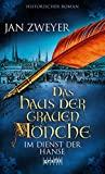 Jan Zweyer: Das Haus der grauen M�nche - Im Dienst der Hanse