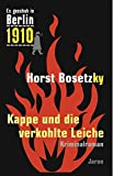 Horst Bosetzky: Es geschah in Berlin 1910. Kappe und die verkohlte Leiche