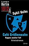 Sybil Volks: Caf� Gr��enwahn. Kappes zweiter Fall. Es geschah in Berlin 1912.