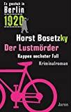 Horst Bosetzky: Der Lustmörder. Kappes sechster Fall. Es geschah in Berlin 1920.