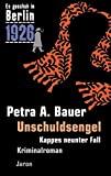 Petra A. Bauer: Es geschah in Berlin 1926. Unschuldsengel. Kappes neunter Fall.
