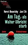 Horst Bosetzky, Jan Eik: Am Tag, als Walter Ulbricht starb. Berliner Mauerkrimi