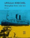 Ursula Krechel: Shanghai fern von wo