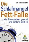 Dr. Nicolai Worm: Die Schlafmangel Fett-Falle