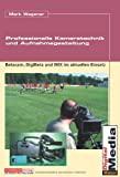 Mark Wagener: Professionelle Kameratechnik und Aufnahmegestaltung