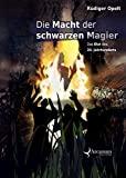 Rüdiger Opelt: Die Macht der schwarzen Magier
