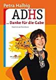 Petra Halbig: ADHS - Danke f�r die Gabe