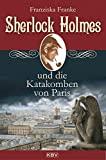 Franziska Franke: Sherlock Holmes und die Katakomben von Paris