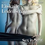 Sex in Serie: 02 - Eiskalte Leidenschaft