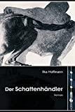 Ilka Hoffmann: Der Schattenh�ndler