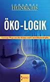 Johannes Heinrichs: Öko-Logik. Geistige Wege aus der Klima- und Umweltkatastrophe