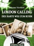 Johanna Marthens: London Calling - Der lange Weg zum Ruhm