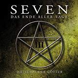Seven - Das Ende aller Tage: Folge 03 - Die Stadt der Götter